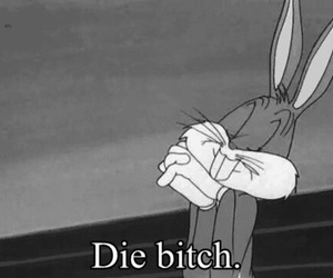 bitch, die, and bugs bunny image