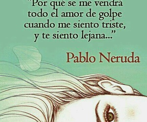 love, pablo neruda, and frases image