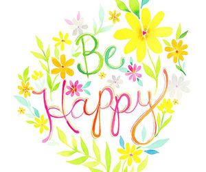 be happy and flowers image