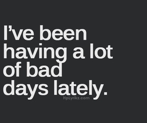 sad, quotes, and bad days image