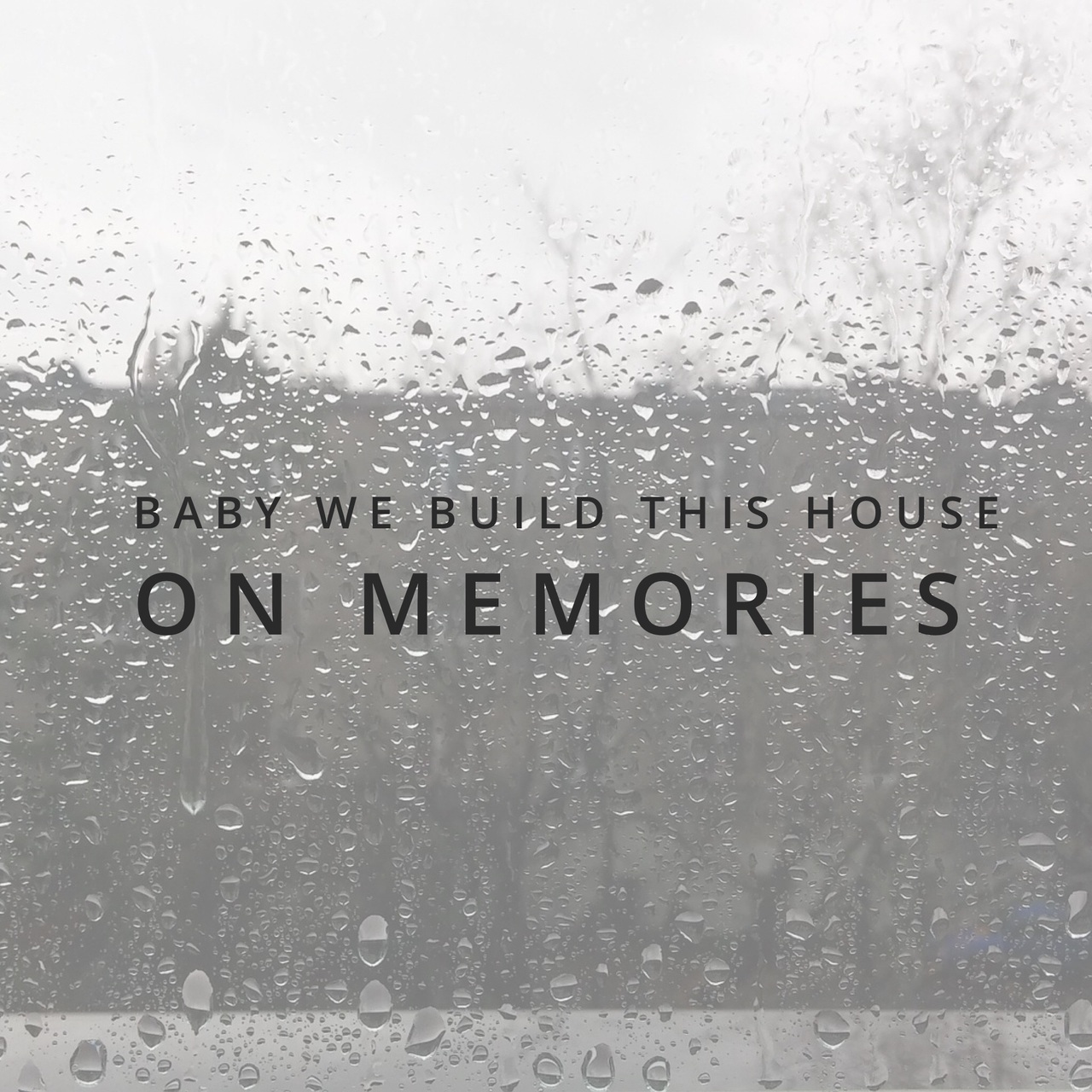 baby we build this house on memories on we heart it