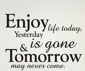 enjoy life, present, and quotes image