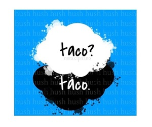 taco, hush hush, and patch cipriano image