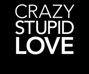 love, crazy, and stupid image