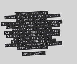 i should hate you, somehow i still care, and not your play thing image
