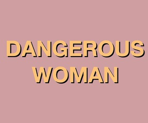 ariana grande, woman, and dangerous woman image