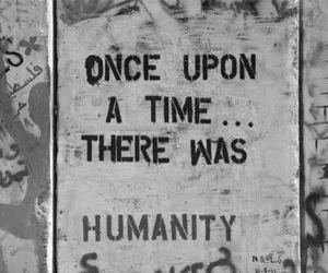 humanity, quotes, and once upon a time image