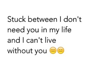 stuck, need you, and i can't live without you image