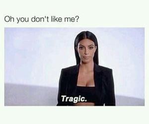 funny, kim kardashian, and bitch image