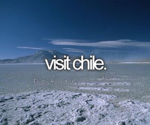 chile, before i die, and travel image