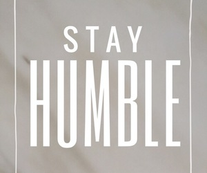 life, stay, and stay humble image