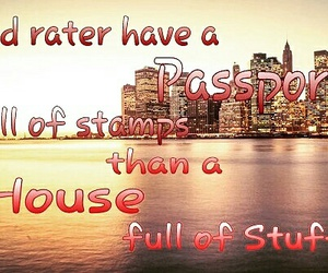 i'd rater have a passport, full of stamps, and than a house image