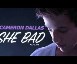 cameron dallas, she bad, and cameron image