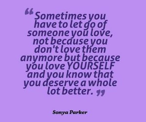you deserve better, to let go, and sometimes you have image