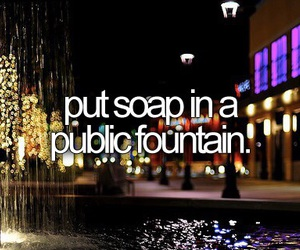 soap, fountain, and bucket list image
