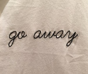 quotes, tumblr, and go away image