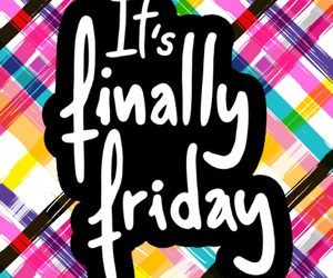friday, hello friday, and it's finally friday image