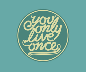 once, you only live once, and live image