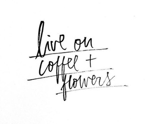 quotes, coffee, and flowers image