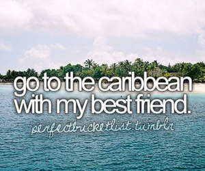 Caribbean, best friends, and before i die image