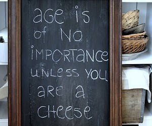 age, cheese, and quote image