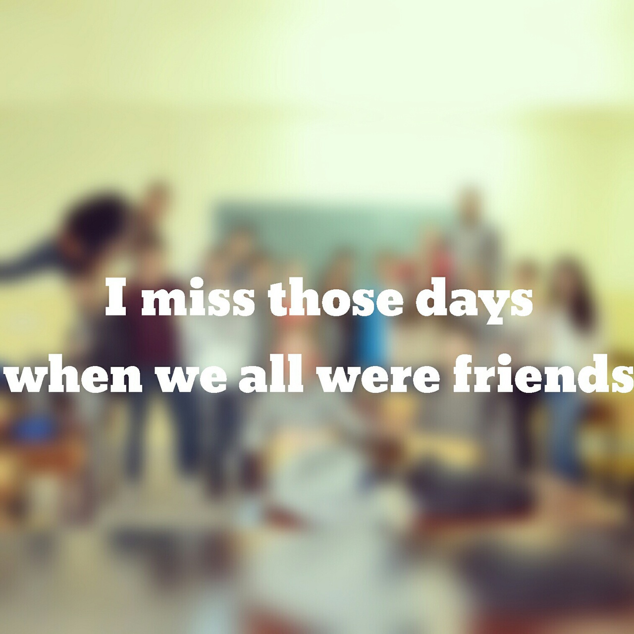 I Miss Those Days When We All Were Friends On We Heart It