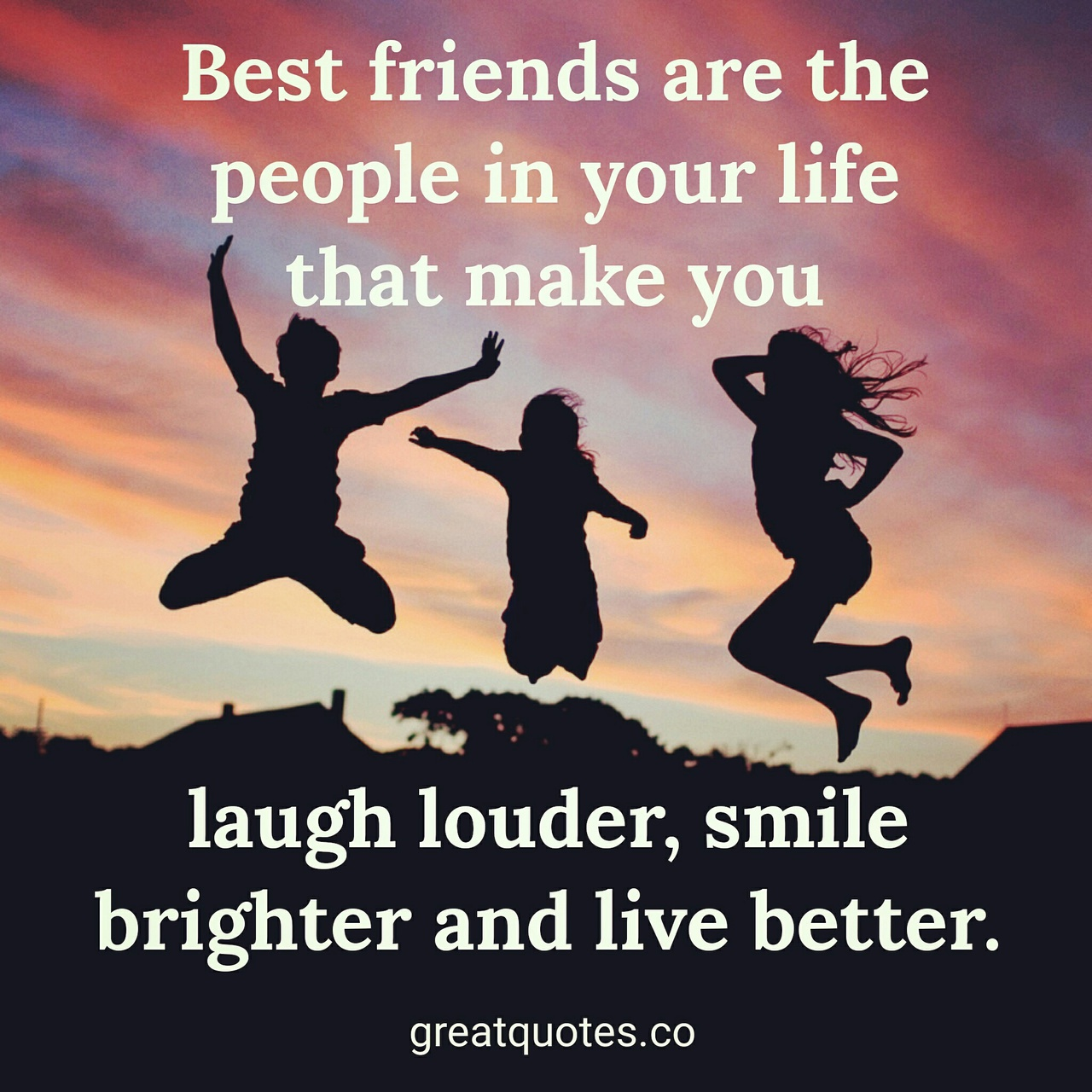 best friends are the people in your life that make you laugh