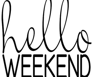 saturday and hello weekend image