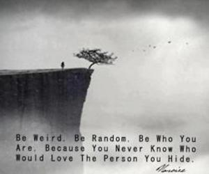 be who you are, be weird, and be random image