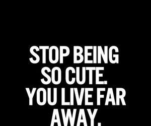 You live far away