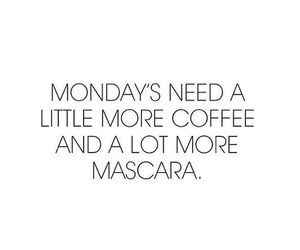 monday+coffee+school, work+quotes+words, and text+life+love image