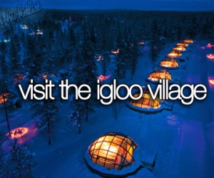 igloo, village, and bucket list image
