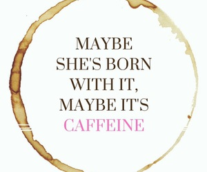 coffee, quote, and caffeine image