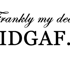 idgaf, quotes, and dear image