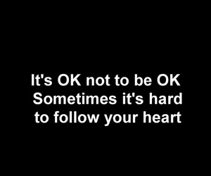 be ok, follow your heart, and sometimes image