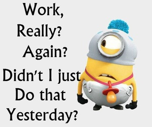 minions, work, and yesterday image