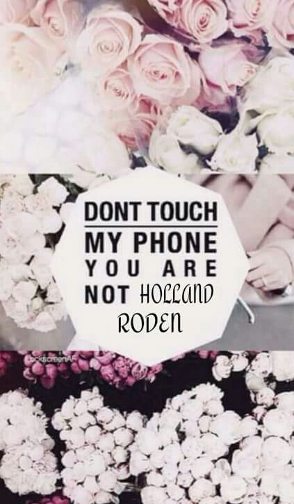 Don T Touch My Phone You Are Not Holland Roden