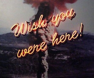 wish you were here, wish, and you image