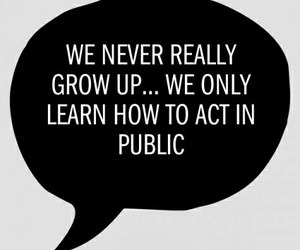 quote, public, and grow up image