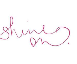 shine on, shine, and quote image