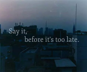 quotes, Late, and say image