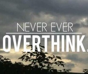 never, overthink, and quote image
