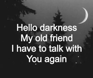 hello darkness, black and white, and quotes image