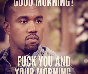 fuck, fuck you, and good morning image