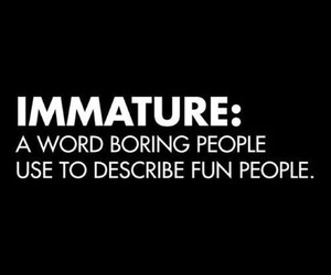 immature, boring, and fun image