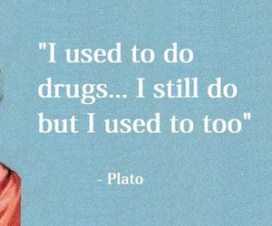 drugs, plato, and funny image
