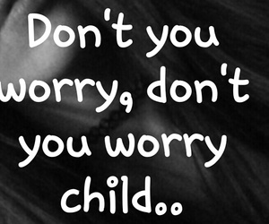 Lyrics, ♡, and don't you worry child image