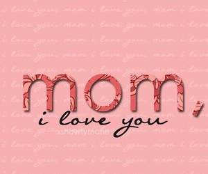 mom, mother, and I Love You image