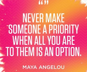 quotes, priority, and maya angelou image
