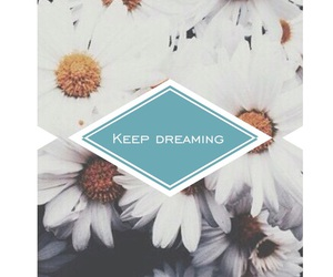 Dream, keep dreaming, and flowers image